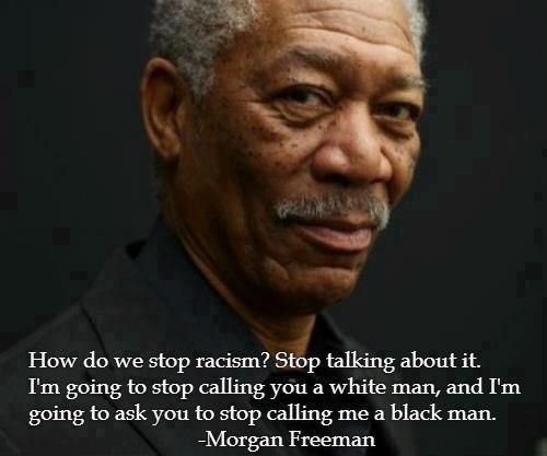 How do we stop racism ? STOP TALKING ABOUT IT! I'm going to stop calling you a white man, and I'm going to ask you to stop calling me a black man. | Anonymous ART of Revolution