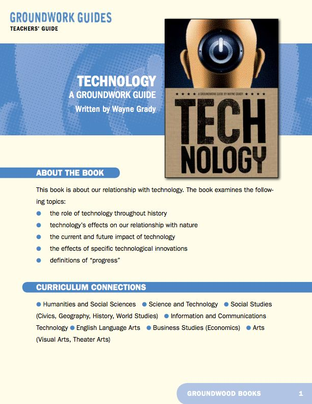 Teachers' Guide for A Groundwork Guide to Technology. There is no doubt that we have come to rely on technology, not only for our comfort and convenience, but for our very survival as a species. A hundred and fifty years ago, Charles Darwin noted wryly that if the human species were returned to the wild without the advantage of technology, we would become extinct in six weeks.