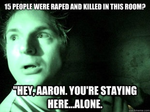 HAHAHA, yes every freaking time! Lol, I love Ghost Adventures though :)