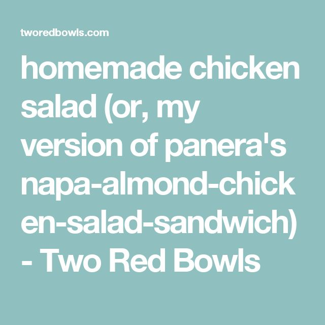 homemade chicken salad (or, my version of panera's napa-almond-chicken-salad-sandwich) - Two Red Bowls