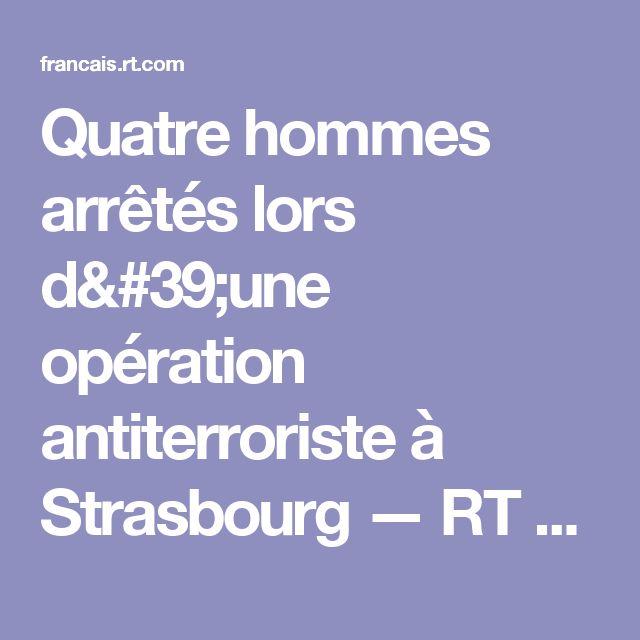 Quatre hommes arrêtés lors d'une opération antiterroriste à Strasbourg — RT en français