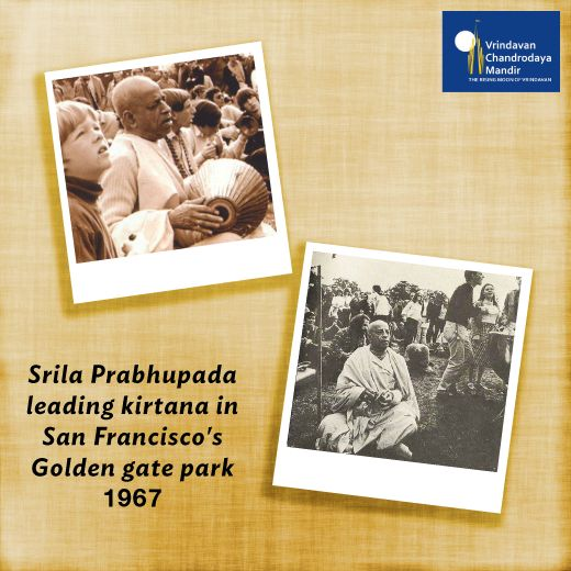 In 1967, Srila Prabhupada introduced the youth of America to the 'Hare Krishna Mantra' by holding Sankirtana at the Golden Gate Park in San Francisco. They were greatly attracted to the Sankirtana and some of them later became his disciples.