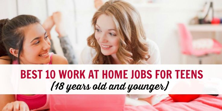 Best 10 Online Work at Home Jobs for Teens (18 and Under)