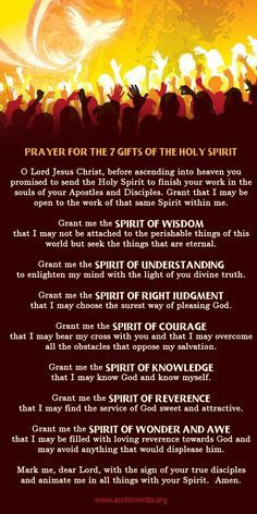 PRAYER FOR THE SEVEN GIFTS OF THE HOLY SPIRIT #pinterest O Lord Jesus Christ, Who, before ascending into heaven, did promise to send the Holy Spirit to finish Your work in the souls of Thy Apostles and Disciples, deign to grant the same Holy Spirit to me, that He may perfect in my soul the work of Your grace and Your love.............| Awestruck Catholic Social Network