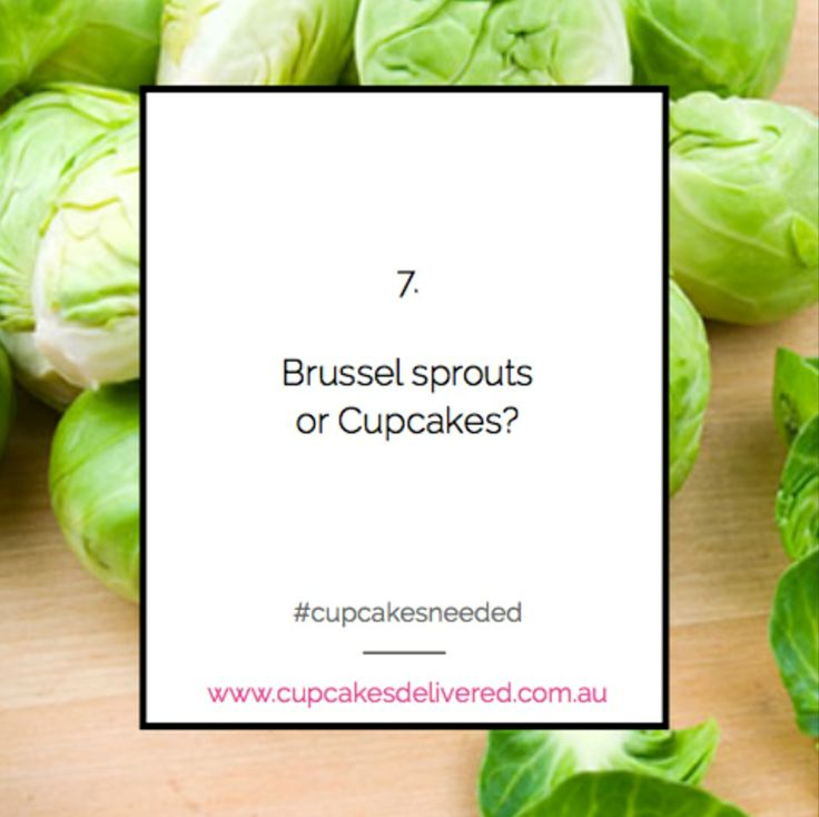 Reason # 7: Brussel sprouts or Cupcakes!? #cupcakesneeded #brusselsprouts #cupcakes #cupcakesdelivered #cupcake #cake #birthday #gift #present www.cupcakesdelivered.com.au