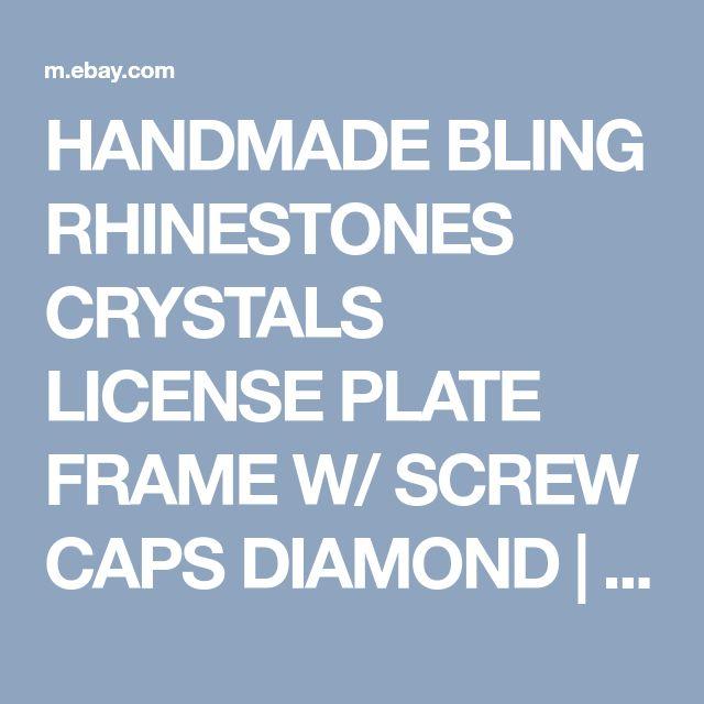 HANDMADE BLING RHINESTONES CRYSTALS LICENSE PLATE FRAME W/ SCREW CAPS DIAMOND | eBay