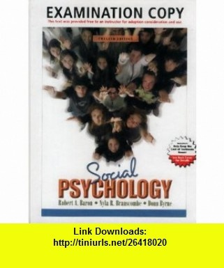 Social Psychology (Examination Copy) (9780205581818) Robert A. Baron, Nyla R. Branscombe, Donn Byrne , ISBN-10: 0205581811  , ISBN-13: 978-0205581818 ,  , tutorials , pdf , ebook , torrent , downloads , rapidshare , filesonic , hotfile , megaupload , fileserve