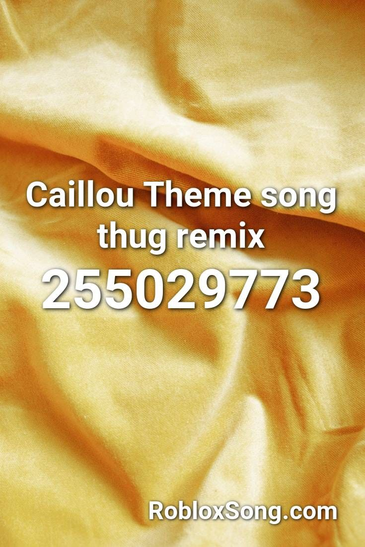 Caillou Theme Song Thug Remix Roblox Id Roblox Music Codes In