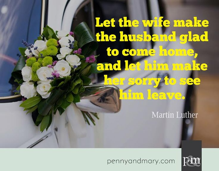 Let The Wife Make Husband Glad To Come Home And Him Her Sorry See Leave