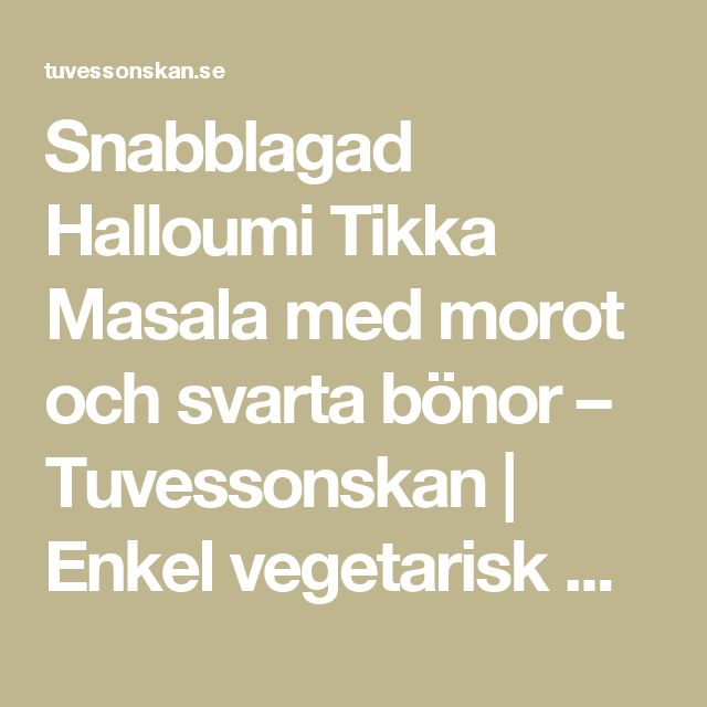 Snabblagad Halloumi Tikka Masala med morot och svarta bönor – Tuvessonskan   Enkel vegetarisk mat