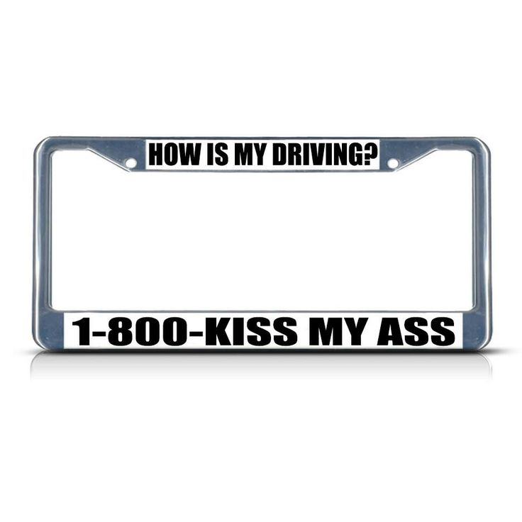 License Plate Frame Mall - HOW IS MY DRIVING  Chrome Heavy Duty Metal License Plate Frame, $17.99 (http://licenseplateframemall.com/how-is-my-driving-chrome-heavy-duty-metal-license-plate-frame/)