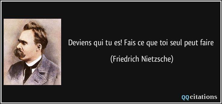 Deviens qui tu es! Fais ce que toi seul peut faire - Friedrich Nietzsche