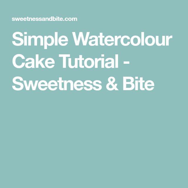 Simple Watercolour Cake Tutorial - Sweetness & Bite