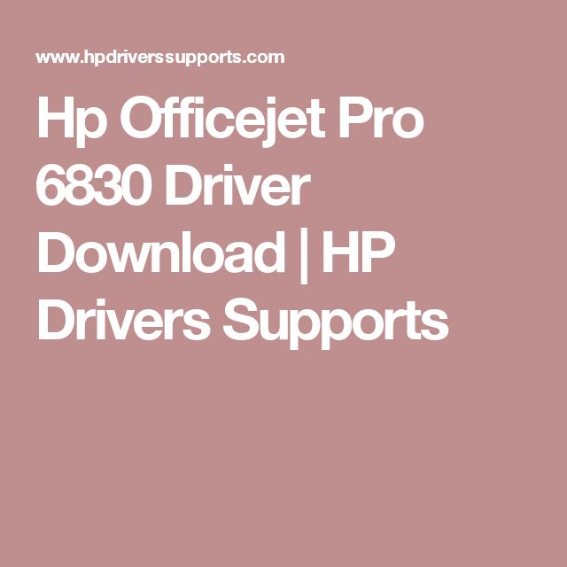 Hp Officejet Pro 6830 Driver Download | HP Drivers Supports