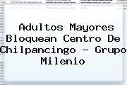 http://tecnoautos.com/wp-content/uploads/imagenes/tendencias/thumbs/adultos-mayores-bloquean-centro-de-chilpancingo-grupo-milenio.jpg Milenio. Adultos mayores bloquean centro de Chilpancingo - Grupo Milenio, Enlaces, Imágenes, Videos y Tweets - http://tecnoautos.com/actualidad/milenio-adultos-mayores-bloquean-centro-de-chilpancingo-grupo-milenio/