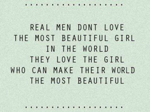 To a real man, the girl he loves IS the most beautiful