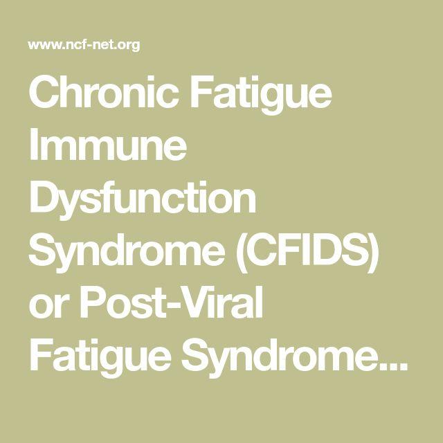Chronic Fatigue Immune Dysfunction Syndrome (CFIDS) or Post-Viral Fatigue Syndrome (PVFS), Chronic Fatigue Syndrome (CFS), Myalgic Encephalomyelitis (ME)   National CFIDS Foundation