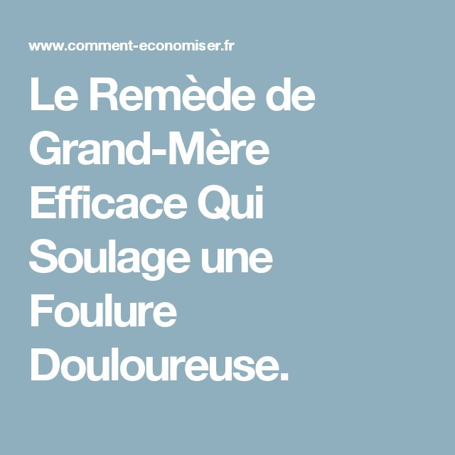 Le Remède de Grand-Mère Efficace Qui Soulage une Foulure Douloureuse.