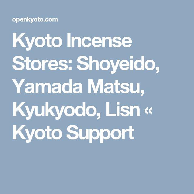 Kyoto Incense Stores: Shoyeido, Yamada Matsu, Kyukyodo, Lisn « Kyoto Support
