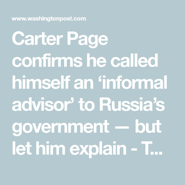 Carter Page confirms he called himself an 'informal advisor' to Russia's government — but let him explain - The Washington Post