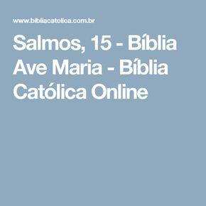 Salmos, 15 - Bíblia Ave Maria - Bíblia Católica Online