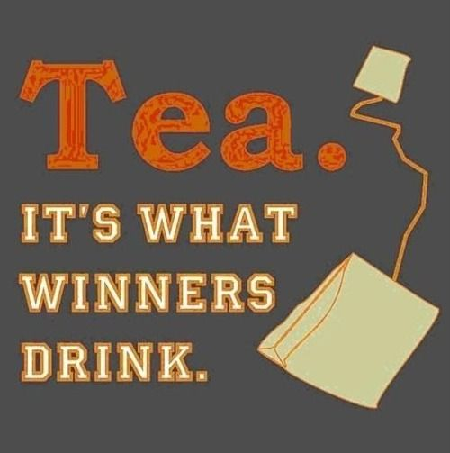 Tea is what winners drink.