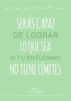 Serás capaz de lograr lo que sea, si tu entusiasmo no tiene límites #inspiración #emprendedor