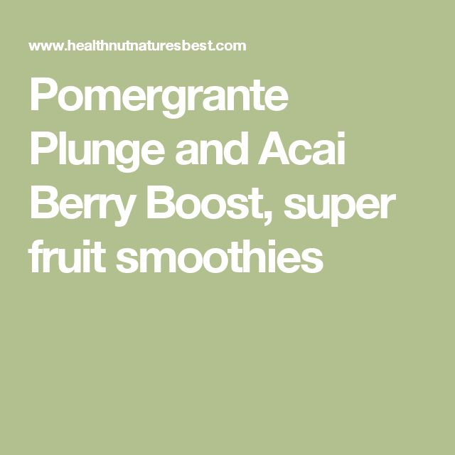 Pomergrante Plunge and Acai Berry Boost, super fruit smoothies