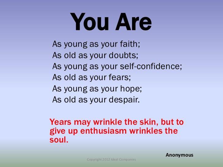 どれだけ若いか老けているかの目安・・・(ダグラス・マッカーサーの名言) You are as young as your faith,  as old as your doubt;  as young as your self-confidence,  as old as your fear;  as young as your hope,  as old as your despair.  人は信念を抱く分若く、 疑念を抱く分老け、 自信を抱く分若く、 不安を抱く分老け、 希望を抱く分若く、 失望を抱く分老けている。  Douglas MacArthur