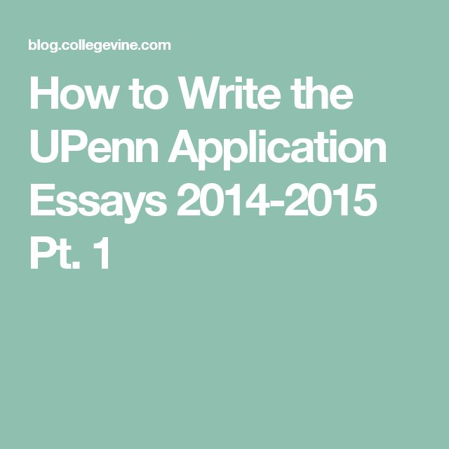 the best application writing ideas application how to write the upenn application essays 2014 2015 pt 1