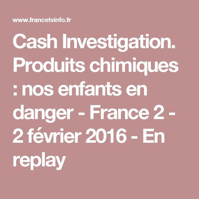 Cash Investigation. Produits chimiques : nos enfants en danger - France 2 -  2 février 2016 - En replay