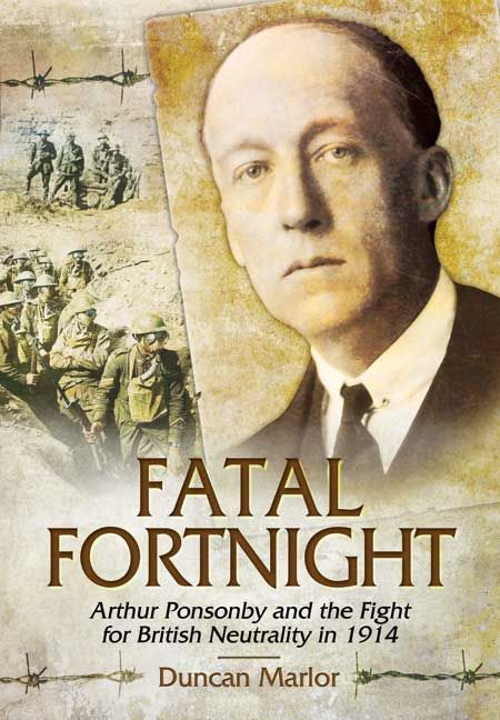 #WW1: Fatal Fortnight – Arthur Ponsonby and the Fight for British Neutrality in 1914