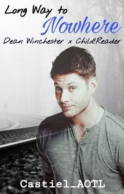 Long Way to Nowhere (Dean Winchester x Child!Reader