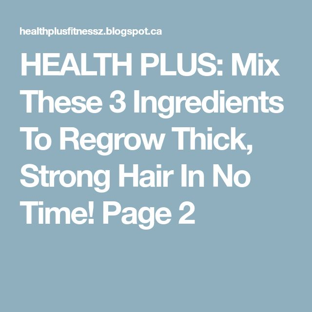 HEALTH PLUS: Mix These 3 Ingredients To Regrow Thick, Strong Hair In No Time! Page 2