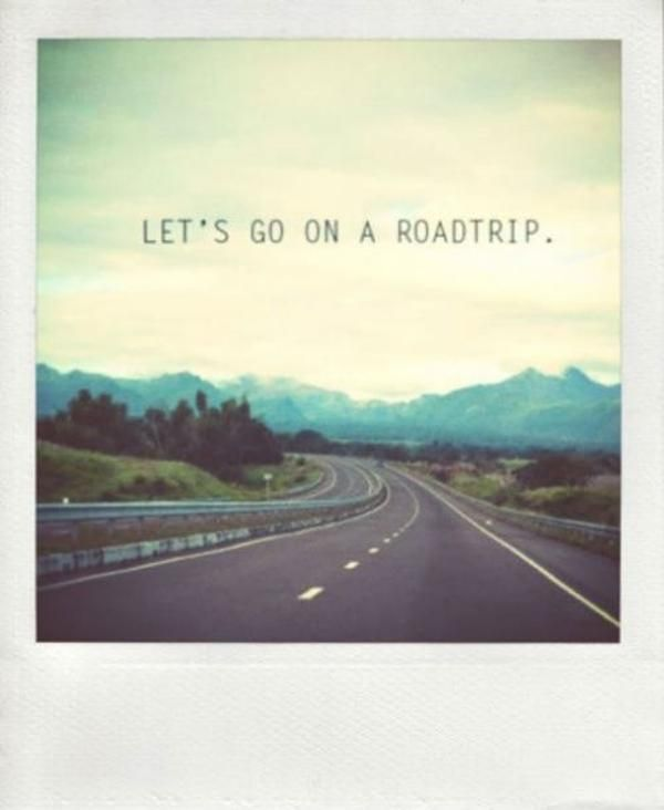 Let's go on a road trip. #quote