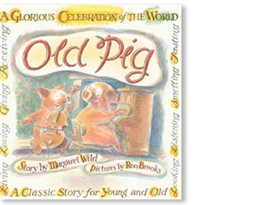 'Old Pig' written by Margaret Wild, illustrated by Ron Brooks, published by Allen & Unwin, 2009. Signed picture book available at Books Illustrated. http://www.booksillustrated.com.au/bi_books_indiv.php?id=41&image_id=59