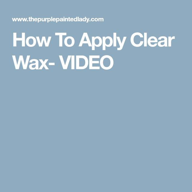 How To Apply Clear Wax- VIDEO