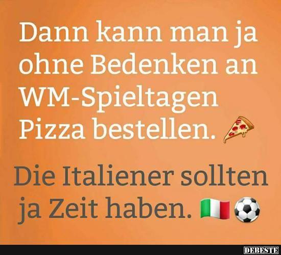 Dann kann man ja ohne Bedanken an WM-Spieltagen Pizza bestellen..   Lustige Bilder, Sprüche, Witze, echt lustig