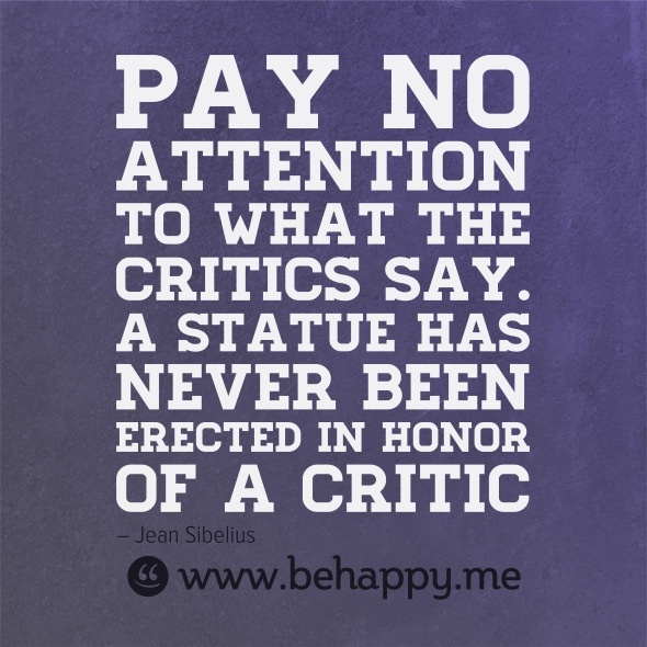 Pay no attention to what the critics say. A statue has never been erected in honor of a critic: Critical, Good Quotes, Daily Inspiration, Inspiration Wise Lif Quotes, Brick Quotes, Quotes Quotes, Attention, Inspiration Quotes, Red Brick