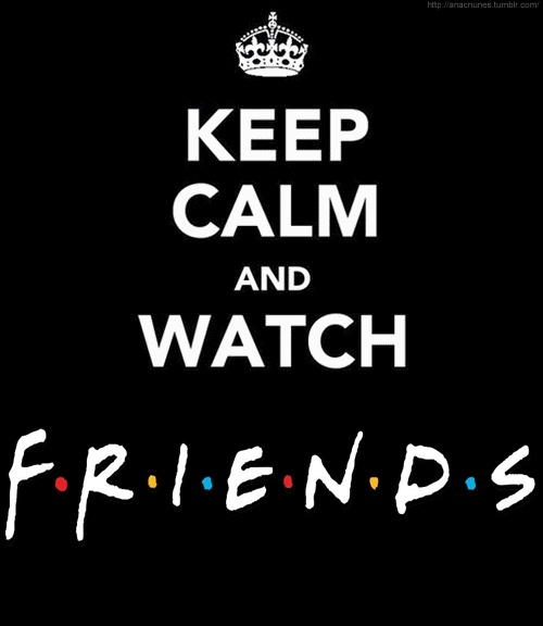 Nothing like friends (the show and the real ones)