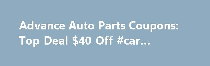 Advance Auto Parts Coupons: Top Deal $40 Off #car #auction http://australia.remmont.com/advance-auto-parts-coupons-top-deal-40-off-car-auction/  #advance auto coupon # Related Stores Similar Deals Discounts About Advance Auto Parts Deals Buying parts for your car can be less than exciting and more than affordable. But thanks to Advance Auto Parts online discounts from Goodshop, you can treat yourself to huge savings. With Advance Auto Parts coupons, you can get amazing discounts on virtually…