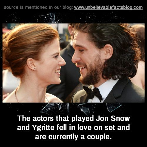 The actors that played Jon Snow and Ygritte fell in love on set and are currently a couple.