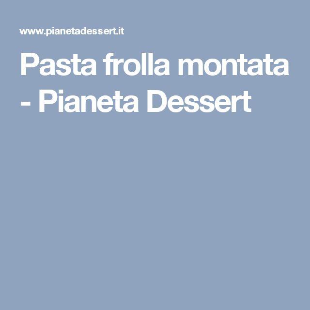 Pasta frolla montata - Pianeta Dessert