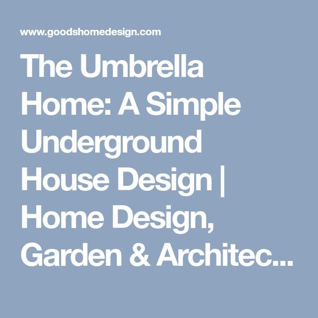 The Umbrella Home: A Simple Underground House Design | Home Design, Garden & Architecture Blog Magazine