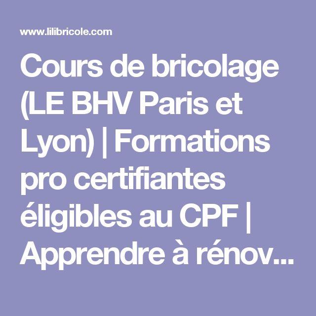 Cours de bricolage (LE BHV Paris et Lyon)   Formations pro certifiantes éligibles au CPF   Apprendre à rénover mur, sol, menuiserie, électricité, plomberie, relooking meuble
