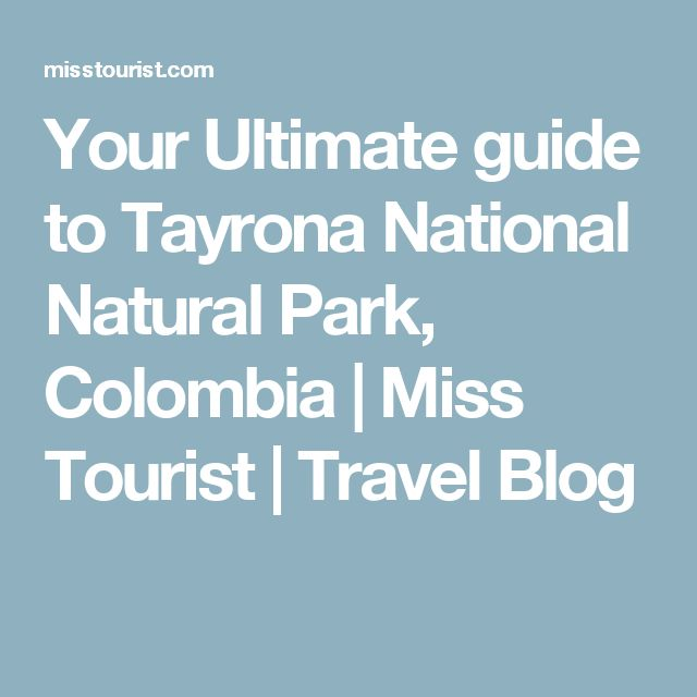 Your Ultimate guide to Tayrona National Natural Park, Colombia | Miss Tourist | Travel Blog