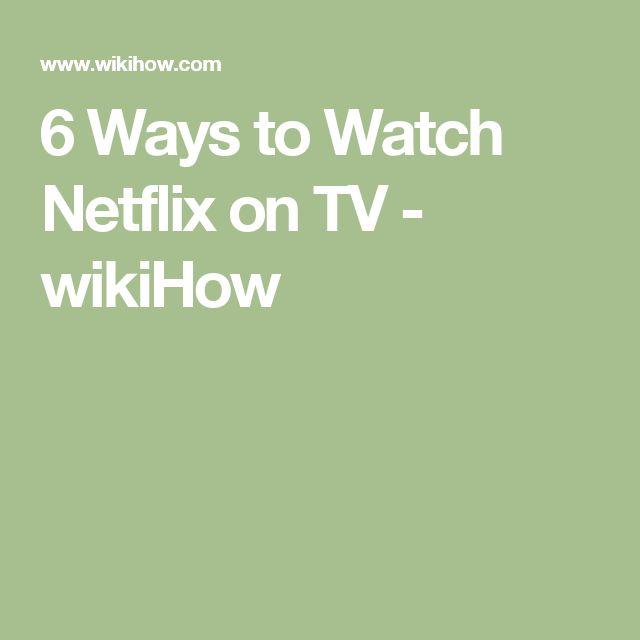6 Ways to Watch Netflix on TV - wikiHow