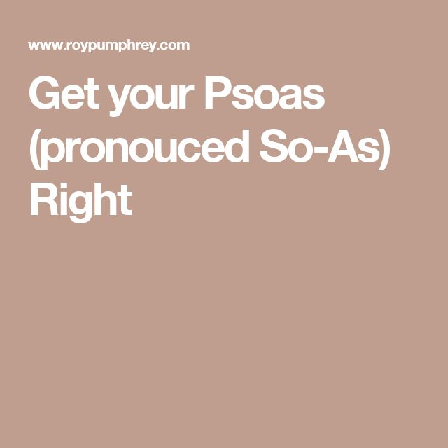 Get your Psoas (pronouced So-As) Right
