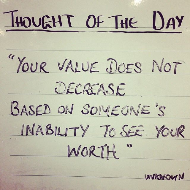 Your value does not decrease based on someone's inability to see your worth.