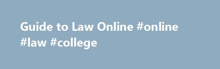 Guide to Law Online #online #law #college http://fiji.nef2.com/guide-to-law-online-online-law-college/  # Guide to Law Online The Guide to Law Online, prepared by the Law Library of Congress Public Services Division, is an annotated guide to sources of information on government and law available online. It includes selected links to useful and reliable sites for legal information. Select a Link: The Guide to Law Online is an annotated compendium of Internet links; a portal of Internet…